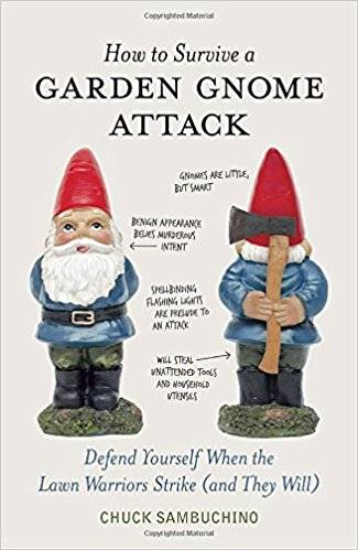 How to Survive a Garden Gnome Attack: Defend Yourself When the Lawn Warriors Strike (And They Will)